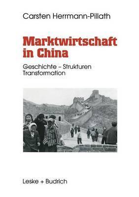 Marktwirtschaft in China: Geschichte - Strukturen - Transformation
