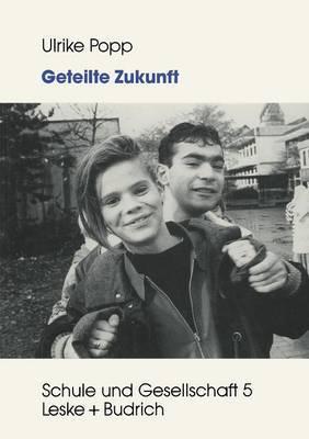 Geteilte Zukunft: Lebensentwurfe Von Deutschen Und Turkischen Schulerinnen Und Schulern