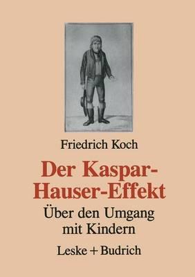 Der Kaspar-Hauser-Effekt: Uber Den Umgang Mit Kindern