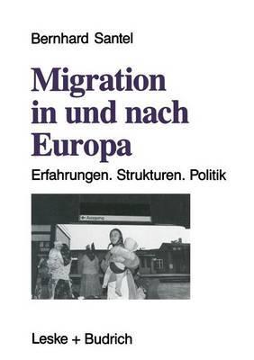 Migration in Und Nach Europa: Erfahrungen. Strukturen. Politik