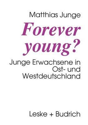 Forever Young?: Junge Erwachsene in Ost- Und Westdeutschland
