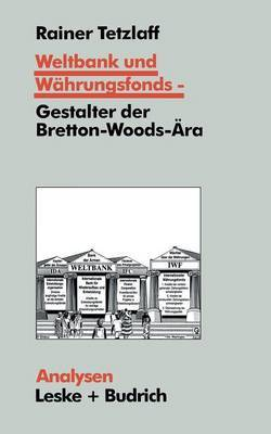Weltbank Und Wahrungsfonds Gestalter Der Bretton-Woods-Ara: Kooperations- Und Integrations-Regime in Einer Sich Dynamisch Entwickelnden Weltgesellschaft