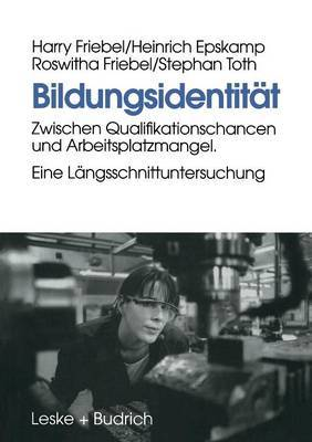 Bildungsidentitat: Zwischen Qualifikationschancen Und Arbeitsplatzmangel. Eine Langsschnittuntersuchung