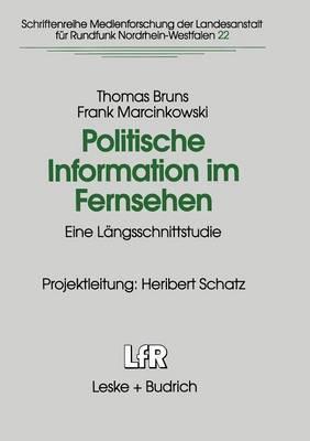 Politische Information Im Fernsehen: Eine Langsschnittstudie Zur Veranderung Der Politikvermittlung in Nachrichten Und Politischen Informationssendungen