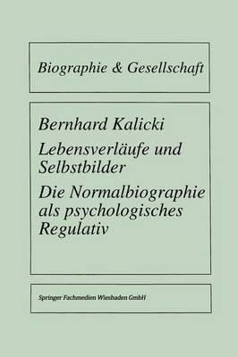 Lebensverlaufe Und Selbstbilder: Die Normalbiographie ALS Psychologisches Regulativ