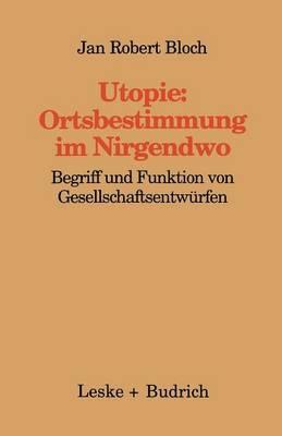 Utopie: Ortsbestimmungen Im Nirgendwo: Begriff Und Funktion Von Gesellschaftsentwurfen