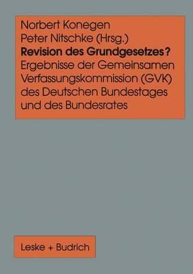Revision Des Grundgesetzes?: Ergebnisse Der Gemeinsamen Verfassungskommission (Gvk) Des Deutschen Bundestages Und Des Bundesrates
