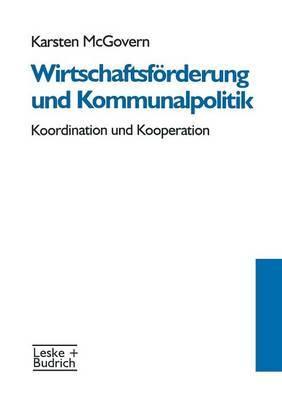 Wirtschaftsforderung Und Kommunalpolitik: Koordination Und Kooperation