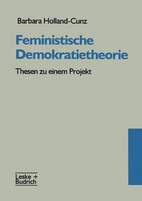Feministische Demokratietheorie: Thesen Zu Einem Projekt