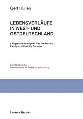 Lebensverlaufe in West- Und Ostdeutschland: Langsschnittanalysen Des Deutschen Family and Fertility Surveys