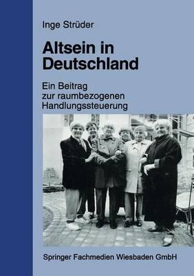 Altsein in Deutschland: Ein Beitrag Zur Raumbezogenen Handlungssteuerung