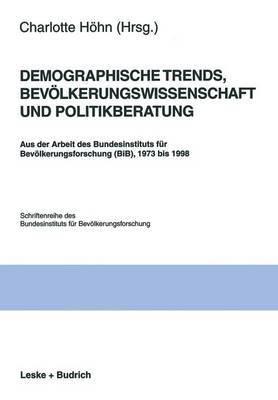 Demographische Trends, Bevolkerungswissenschaft Und Politikberatung: Aus Der Arbeit Des Bundesinstituts Fur Bevolkerungsforschung (Bib), 1973 Bis 1998