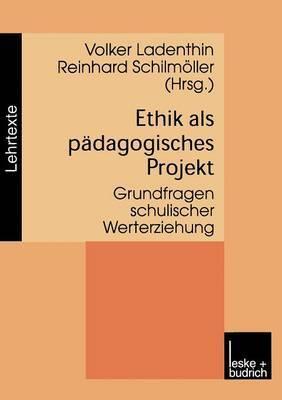 Ethik ALS Padagogisches Projekt: Grundfragen Schulischer Werterziehung