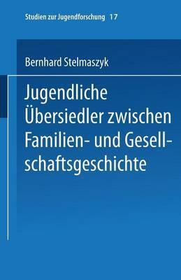 Jugendliche Ubersiedler: Zwischen Familien- Und Gesellschaftsgeschichte