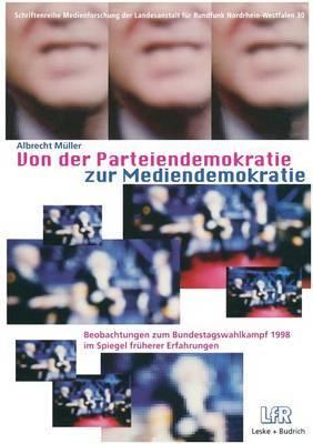 Von Der Parteiendemokratie Zur Mediendemokratie: Beobachtungen Zum Bundestagswahlkampf 1998 Im Spiegel Fruherer Erfahrungen