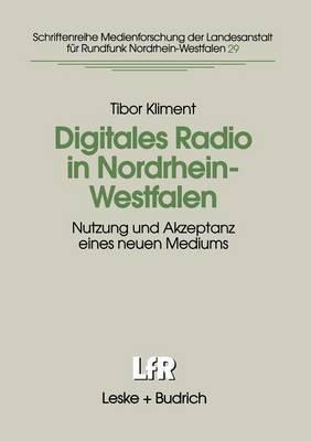 Digitales Radio in Nordrhein-Westfalen: Nutzung Und Akzeptanz Eines Neuen Mediums