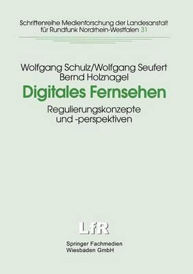 Digitales Fernsehen: Regulierungskonzepte Und -Perspektiven