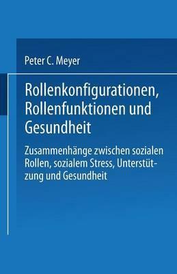 Rollenkonfigurationen Rollenfunktionen Und Gesundheit: Zusammenhange Zwischen Sozialen Rollen, Sozialem Stress, Unterstutzung Und Gesundheit