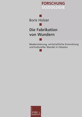 Die Fabrikation Von Wundern: Modernisierung, Wirtschaftliche Entwicklung Und Kultureller Wandel in Ostasien