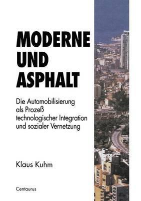 Moderne Und Asphalt: Die Automobilisierung ALS Prozess Technologischer Integration Und Sozialer Vernetzung