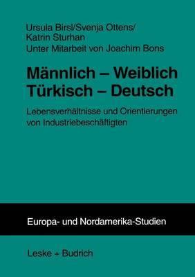 Mannlich Weiblich Turkisch Deutsch: Lebensverhaltnisse Und Orientierungen Von Industriebeschaftigten