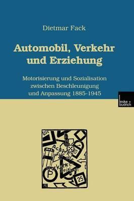 Automobil, Verkehr Und Erziehung: Motorisierung Und Sozialisation Zwischen Beschleunigung Und Anpassung 1885 1945