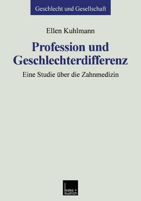 Profession Und Geschlechterdifferenz: Eine Studie Uber Die Zahnmedizin