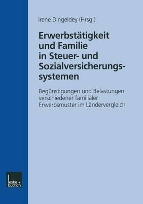 Erwerbstatigkeit Und Familie in Steuer- Und Sozialversicherungssystemen: Begunstigungen Und Belastungen Verschiedener Familialer Erwerbsmuster Im Landervergleich