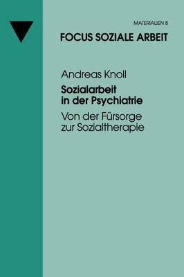 Sozialarbeit in Der Psychiatrie: Von Der Fursorge Zur Sozialtherapie
