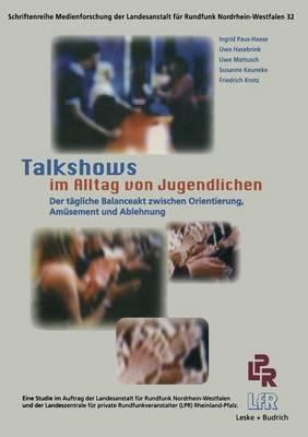 Talkshows Im Alltag Von Jugendlichen: Der Tagliche Balanceakt Zwischen Orientierung, Amusement Und Ablehnung