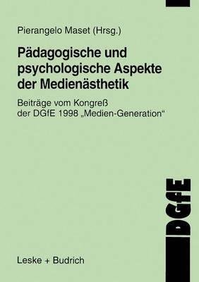 Padagogische Und Psychologische Aspekte Der Medienasthetik: Beitrage Vom Kongress Der Dgfe 1998 Medien Generation