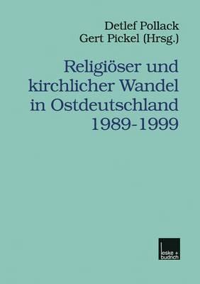 Religioser Und Kirchlicher Wandel in Ostdeutschland 1989 1999