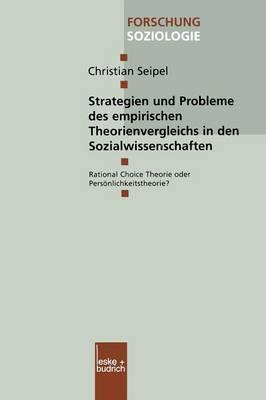 Strategien Und Probleme Des Empirischen Theorienvergleichs in Den Sozialwissenschaften: Rational Choice Theorie Oder Personlichkeitstheorie?