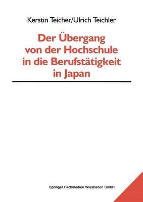 Der Ubergang Von Der Hochschule in Die Berufstatigkeit in Japan