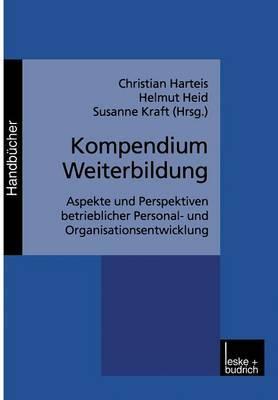 Kompendium Weiterbildung: Aspekte Und Perspektiven Betrieblicher Personal- Und Organisationsentwicklung