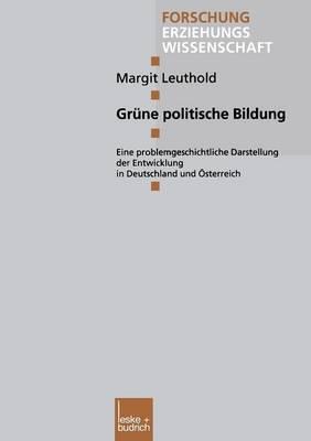 Grune Politische Bildung: Eine Problemgeschichtliche Darstellung Der Entwicklung in Deutschland Und Osterreich