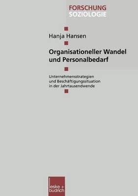 Organisationeller Wandel Und Personalbedarf: Unternehmensstrategien Und Beschaftigungssituation Ende Der Neunziger Jahre