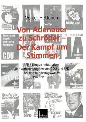 Von Adenauer Zu Schroder Der Kampf Um Stimmen: Eine Langsschnittanalyse Der Wahlkampagnen Von Cdu Und SPD Bei Den Bundestagswahlen 1949 Bis 1998