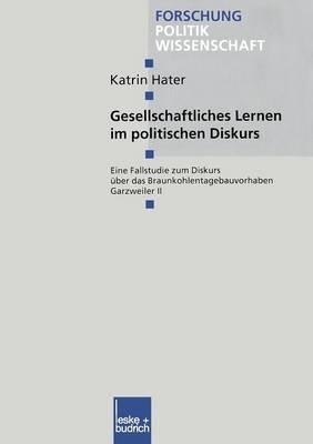 Gesellschaftliches Lernen Im Politischen Diskurs: Eine Fallstudie Zum Diskurs Uber Das Braunkohlentagebauvorhaben Garzweiler II