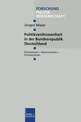 Politikverdrossenheit in Der Bundesrepublik Deutschland: Dimensionen Determinanten Konsequenzen