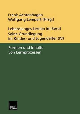 Lebenslanges Lernen Im Beruf - Seine Grundlegung Im Kindes- Und Jugendalter: Band 4: Formen Und Inhalte Von Lernprozessen