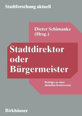 Stadtdirektor Oder Burgermeister: Beitrage Zu Einer Aktuellen Kontroverse
