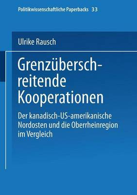 Grenzuberschreitende Kooperationen: Der Kanadisch-Us-Amerikanische Nordosten Und Die Oberrheinregion Im Vergleich