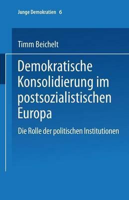 Demokratische Konsolidierung Im Postsozialistischen Europa: Die Rolle Der Politischen Institutionen