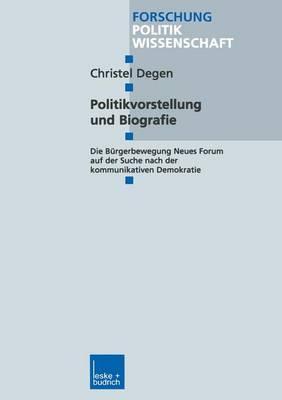 Politikvorstellung Und Biografie: Die Burgerbewegung Neues Forum Auf Der Suche Nach Der Kommunikativen Demokratie