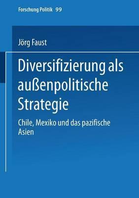 Diversifizierung ALS Aussenpolitische Strategie: Chile, Mexiko Und Das Pazifische Asien