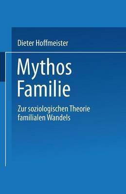 Mythos Familie: Zur Soziologischen Theorie Familialen Wandels