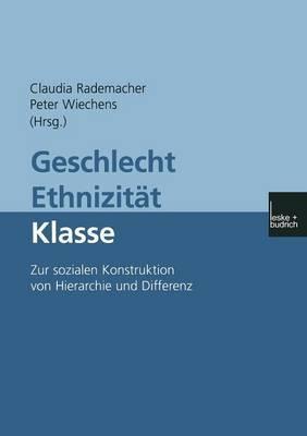 Geschlecht Ethnizitat Klasse: Zur Sozialen Konstruktion Von Hierarchie Und Differenz