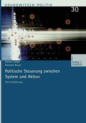 Politische Steuerung Zwischen System Und Akteur: Eine Einfuhrung