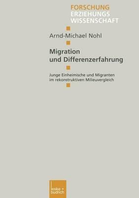 Migration Und Differenzerfahrung: Junge Einheimische Und Migranten Im Rekonstruktiven Milieuvergleich